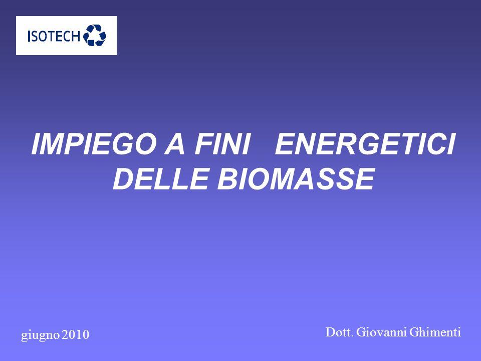 Vantaggi e limiti connessi allimpiego a fini energetici delle biomasse Limpiego delle biomasse per fini energetici non contribuisce alleffetto serra La quantità di anidride carbonica rilasciata durante la decomposizione della biomassa nel processo di conversione è equivalente a quella assorbita durante la crescita della biomassa stessa