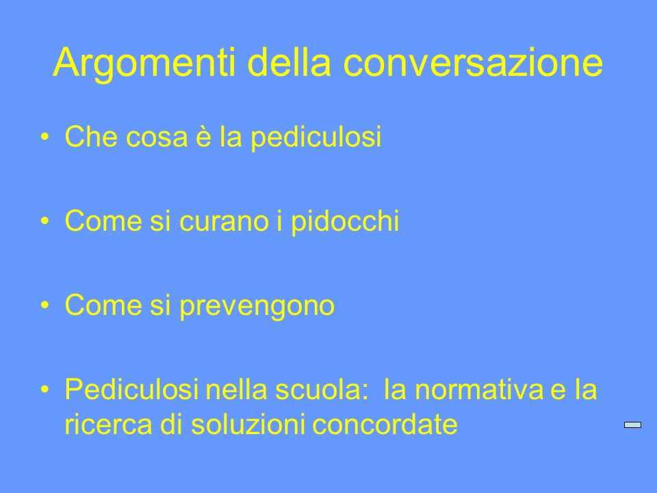 Argomenti della conversazione Che cosa è la pediculosi Come si curano i pidocchi Come si prevengono Pediculosi nella scuola: la normativa e la ricerca