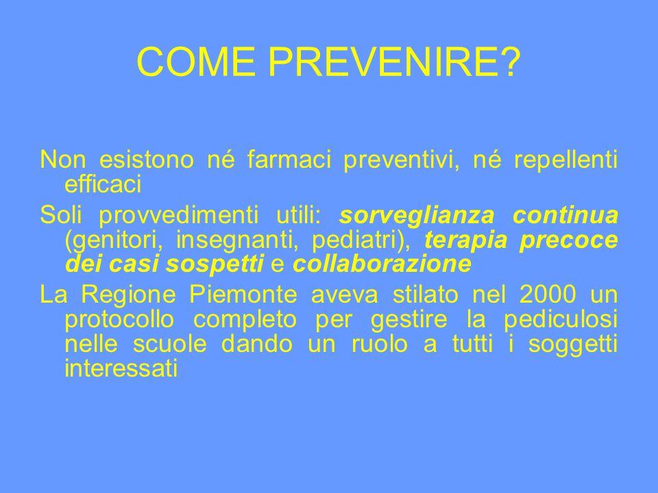 COME PREVENIRE? Non esistono né farmaci preventivi, né repellenti efficaci Soli provvedimenti utili: sorveglianza continua (genitori, insegnanti, pedi