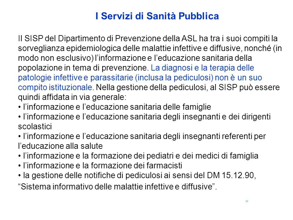 I Servizi di Sanità Pubblica Il SISP del Dipartimento di Prevenzione della ASL ha tra i suoi compiti la sorveglianza epidemiologica delle malattie inf