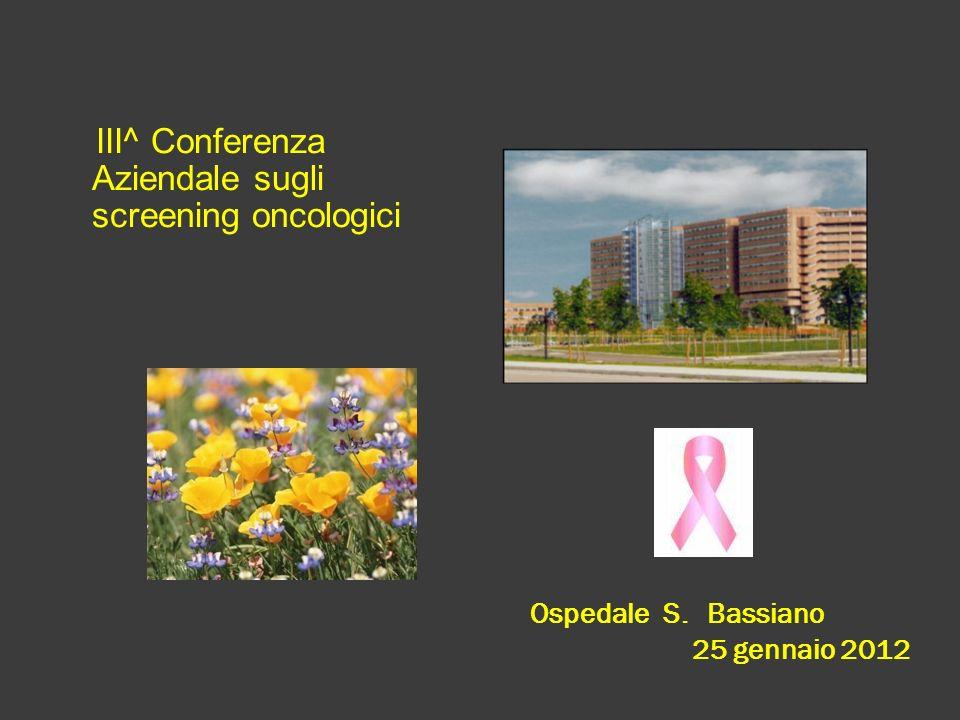 Ospedale S. Bassiano 25 gennaio 2012 III^ Conferenza Aziendale sugli screening oncologici