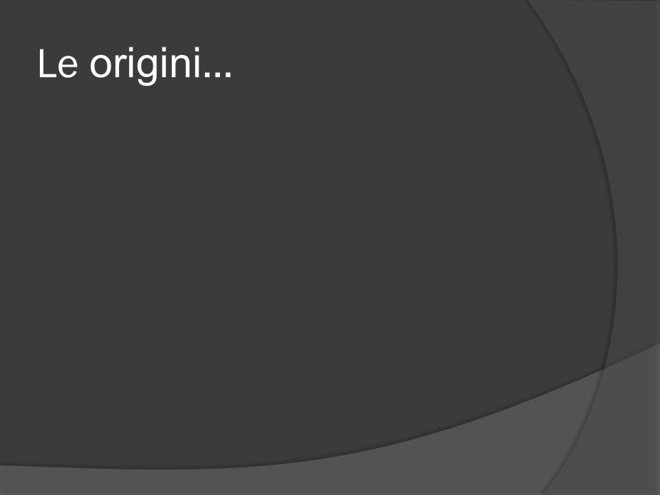 Le origini …