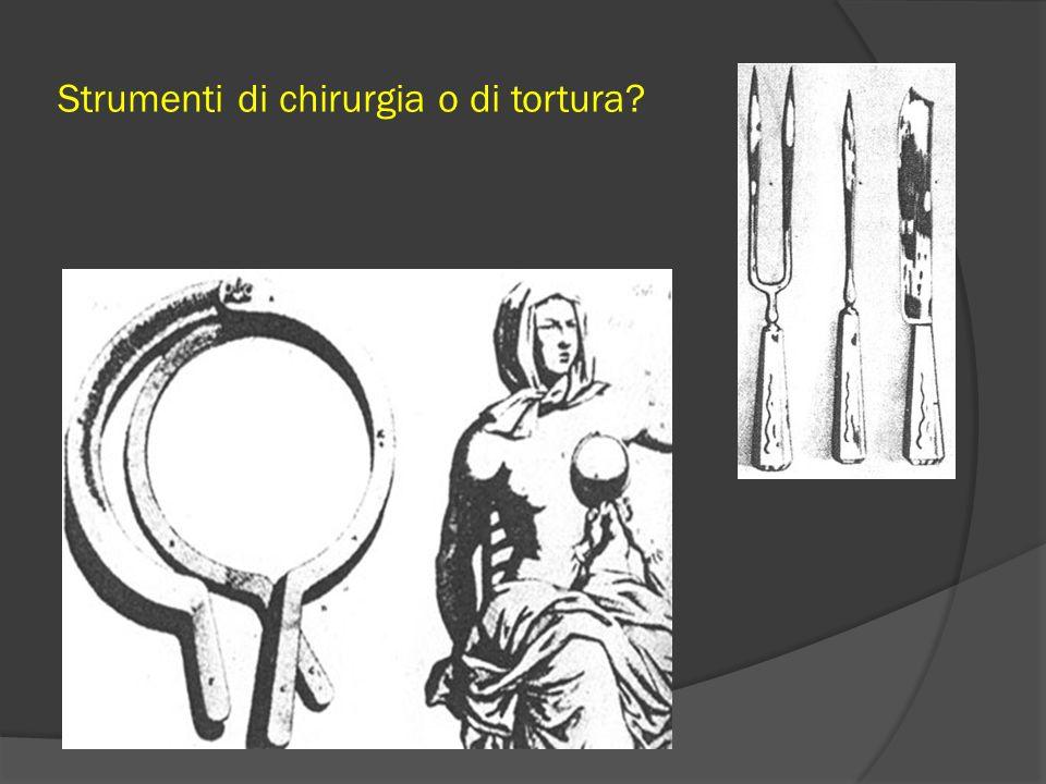 Strumenti di chirurgia o di tortura?