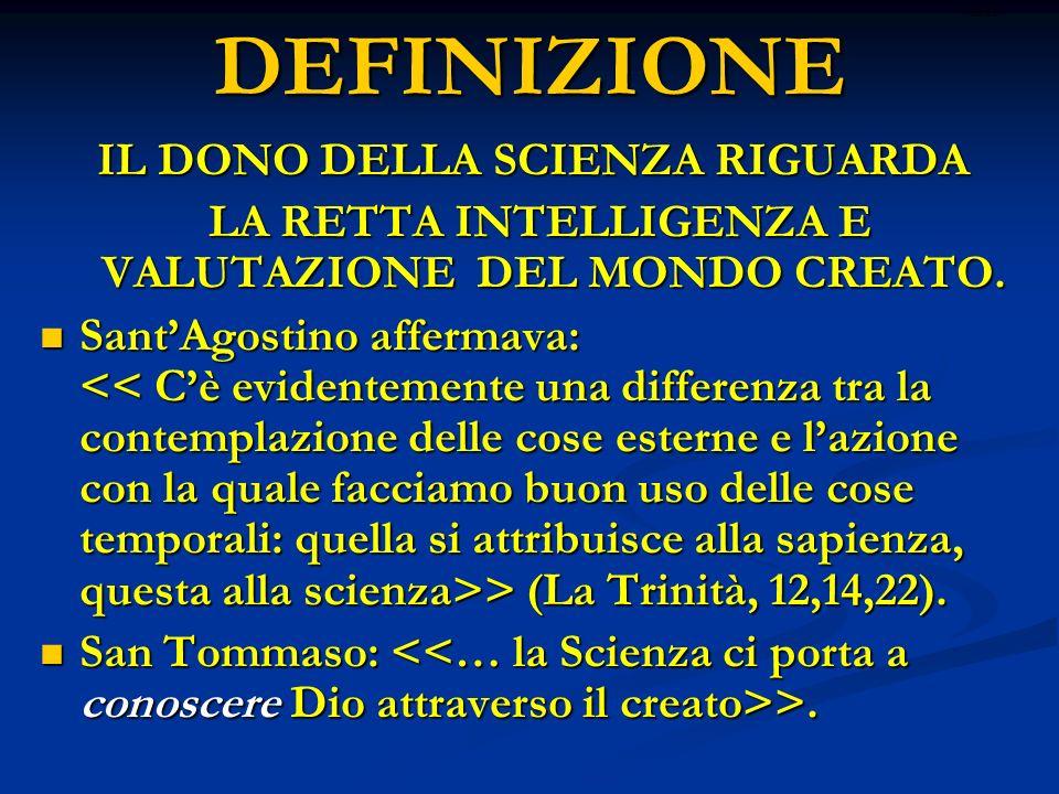 DEFINIZIONE IL DONO DELLA SCIENZA RIGUARDA LA RETTA INTELLIGENZA E VALUTAZIONE DEL MONDO CREATO.