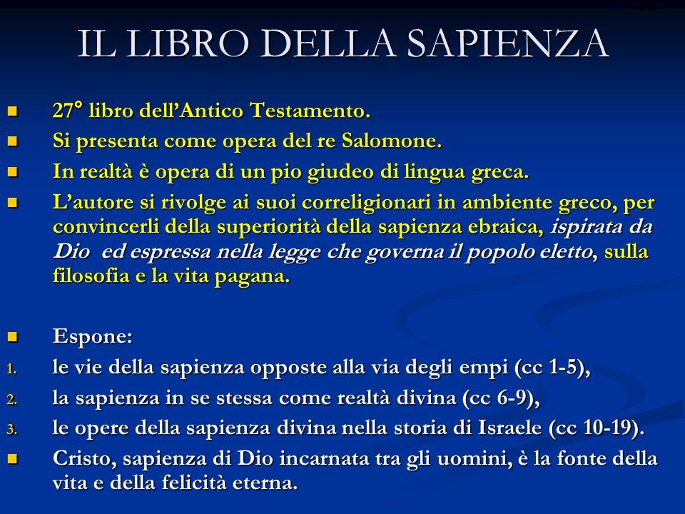 IL LIBRO DELLA SAPIENZA 27° libro dellAntico Testamento. 27° libro dellAntico Testamento. Si presenta come opera del re Salomone. Si presenta come ope