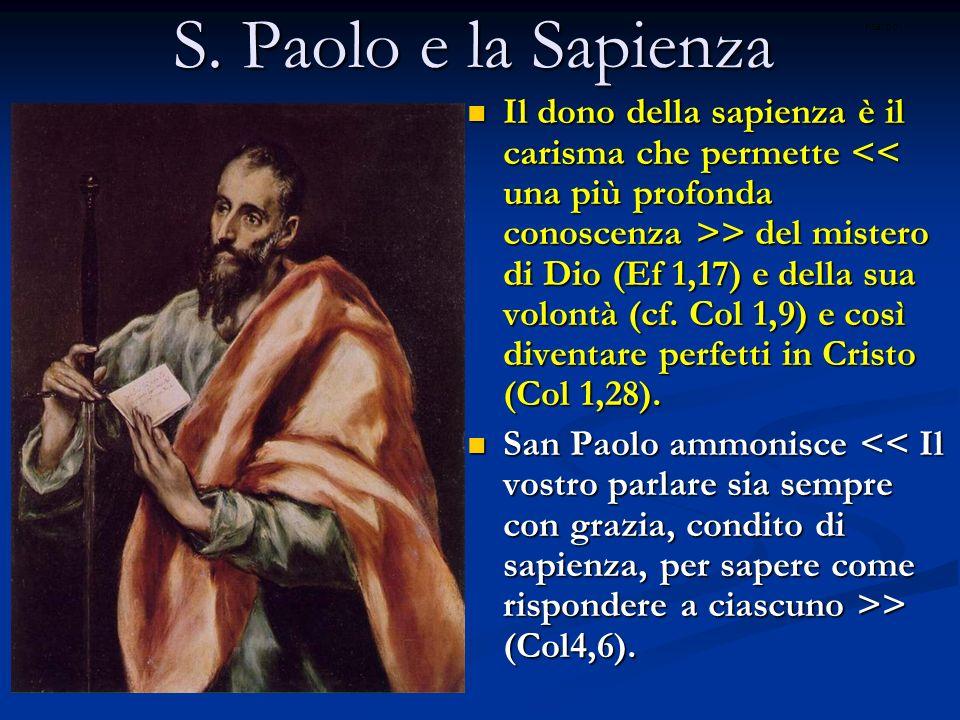 S. Paolo e la Sapienza Il dono della sapienza è il carisma che permette > del mistero di Dio (Ef 1,17) e della sua volontà (cf. Col 1,9) e così divent