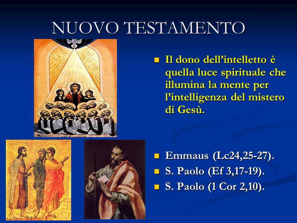 NUOVO TESTAMENTO Il dono dellintelletto è quella luce spirituale che illumina la mente per lintelligenza del mistero di Gesù.