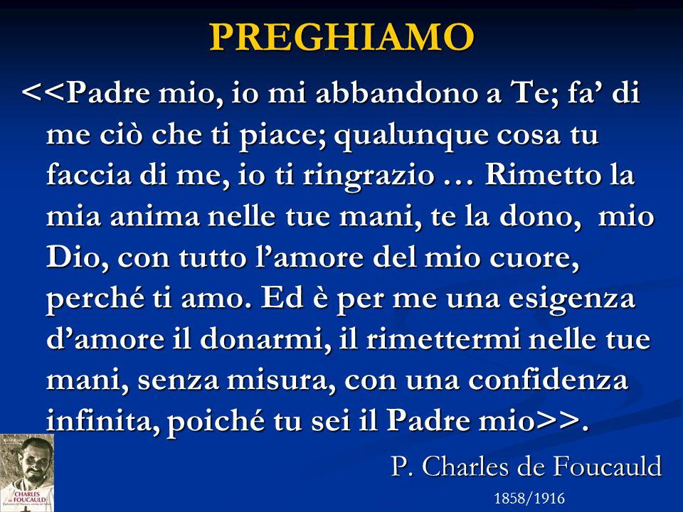 PREGHIAMO >. >. P. Charles de Foucauld 1858/1916 ritardo
