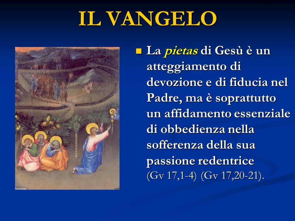 IL VANGELO La pietas di Gesù è un atteggiamento di devozione e di fiducia nel Padre, ma è soprattutto un affidamento essenziale di obbedienza nella so
