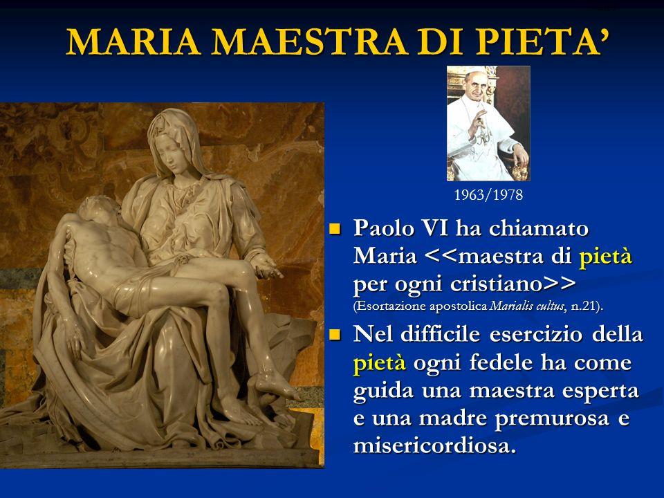 MARIA MAESTRA DI PIETA Paolo VI ha chiamato Maria > (Esortazione apostolica Marialis cultus, n.21).