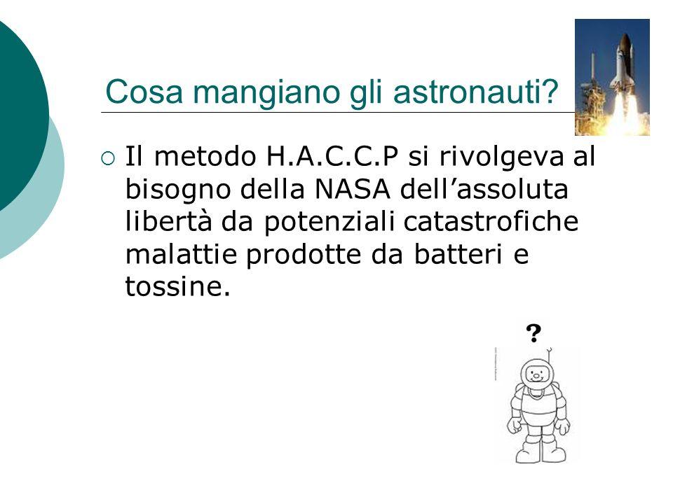 Cosa mangiano gli astronauti? Il metodo H.A.C.C.P si rivolgeva al bisogno della NASA dellassoluta libertà da potenziali catastrofiche malattie prodott