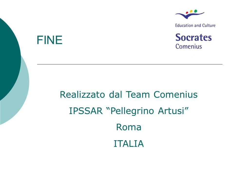 FINE Realizzato dal Team Comenius IPSSAR Pellegrino Artusi Roma ITALIA