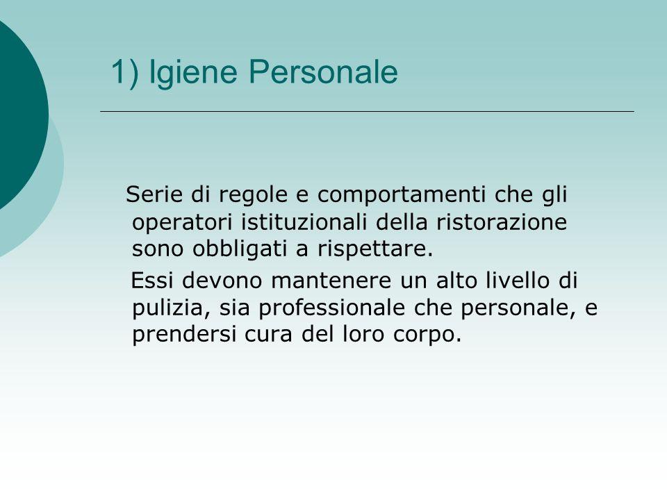 1) Igiene Personale Serie di regole e comportamenti che gli operatori istituzionali della ristorazione sono obbligati a rispettare. Essi devono manten