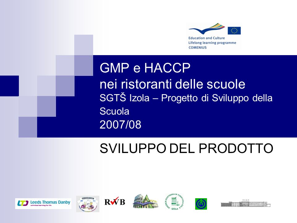 GMP e HACCP nei ristoranti delle scuole SGTŠ Izola – Progetto di Sviluppo della Scuola 2007/08 SVILUPPO DEL PRODOTTO
