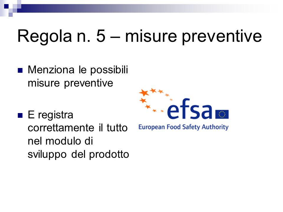 Regola n. 5 – misure preventive Menziona le possibili misure preventive E registra correttamente il tutto nel modulo di sviluppo del prodotto