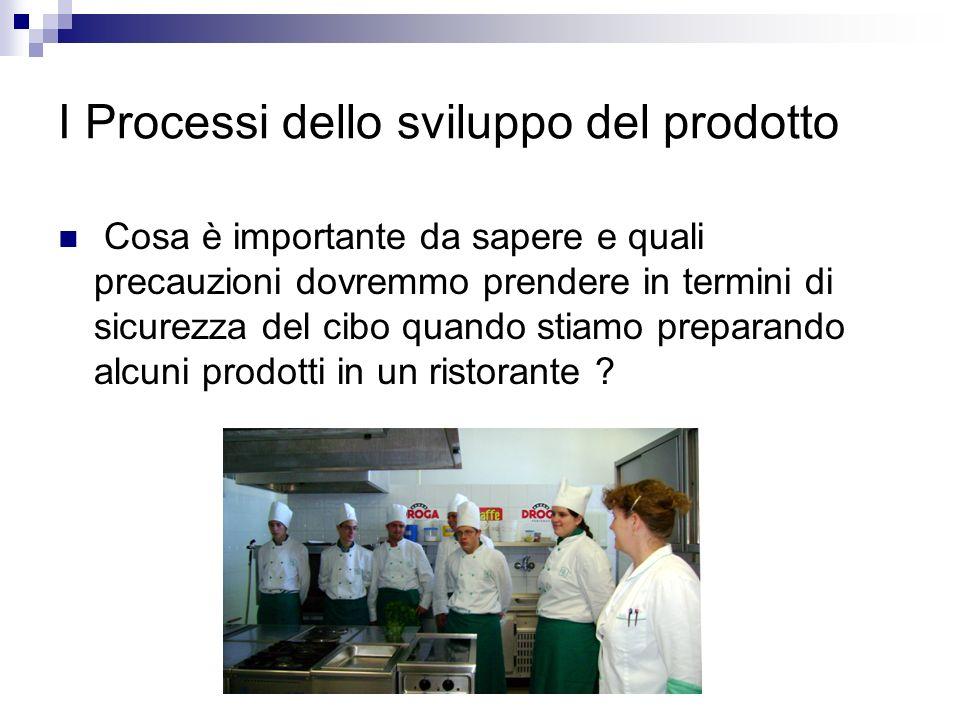 I Processi dello sviluppo del prodotto Cosa è importante da sapere e quali precauzioni dovremmo prendere in termini di sicurezza del cibo quando stiam