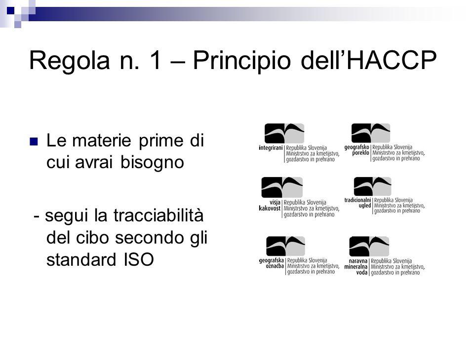 Regola n. 1 – Principio dellHACCP Le materie prime di cui avrai bisogno - segui la tracciabilità del cibo secondo gli standard ISO