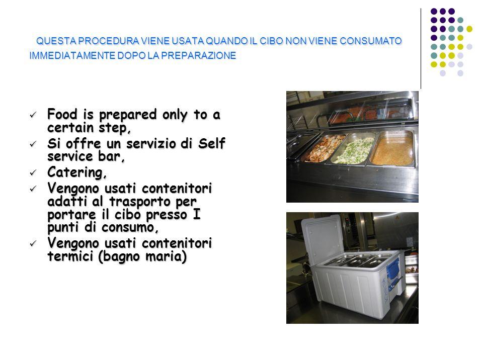 QUESTA PROCEDURA VIENE USATA QUANDO IL CIBO NON VIENE CONSUMATO IMMEDIATAMENTE DOPO LA PREPARAZIONE Food is prepared only to a certain step, Food is p