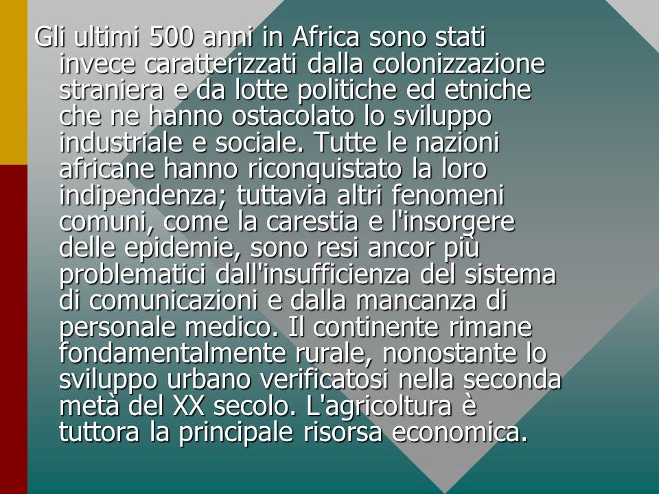 Gli ultimi 500 anni in Africa sono stati invece caratterizzati dalla colonizzazione straniera e da lotte politiche ed etniche che ne hanno ostacolato
