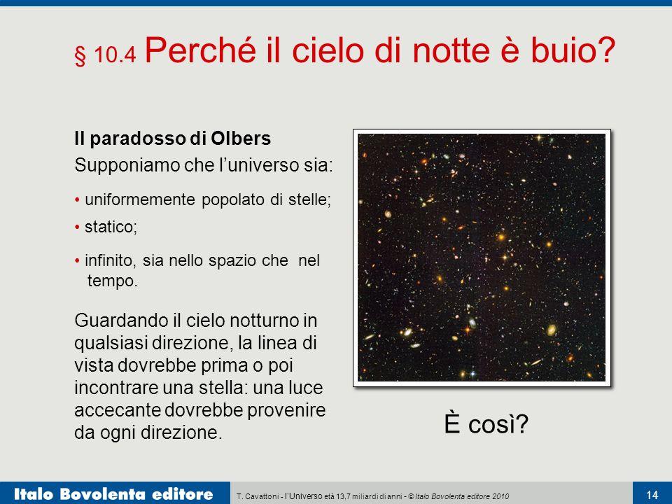 T. Cavattoni - lUniverso età 13,7 miliardi di anni - © Italo Bovolenta editore 2010 14 § 10.4 Perché il cielo di notte è buio? Il paradosso di Olbers