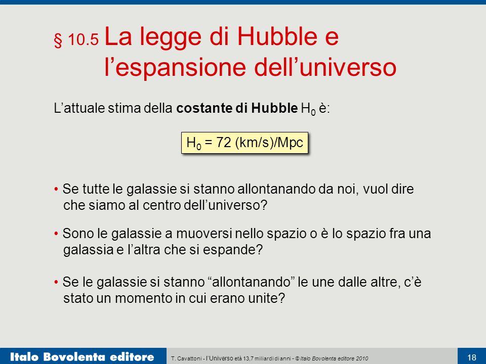 T. Cavattoni - lUniverso età 13,7 miliardi di anni - © Italo Bovolenta editore 2010 18 § 10.5 La legge di Hubble e lespansione delluniverso Se le gala