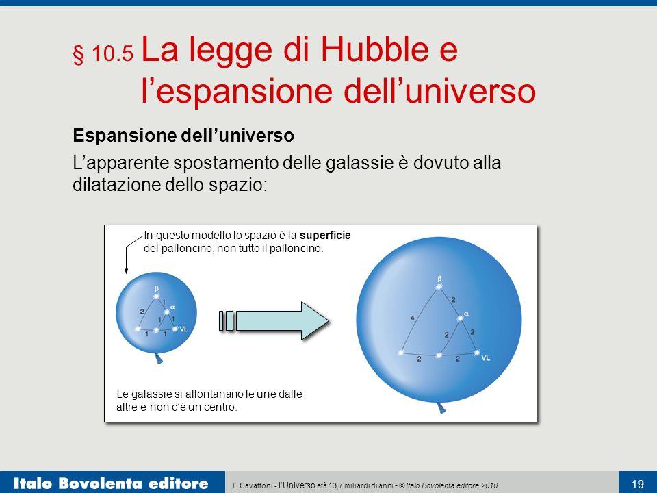 T. Cavattoni - lUniverso età 13,7 miliardi di anni - © Italo Bovolenta editore 2010 19 § 10.5 La legge di Hubble e lespansione delluniverso Espansione