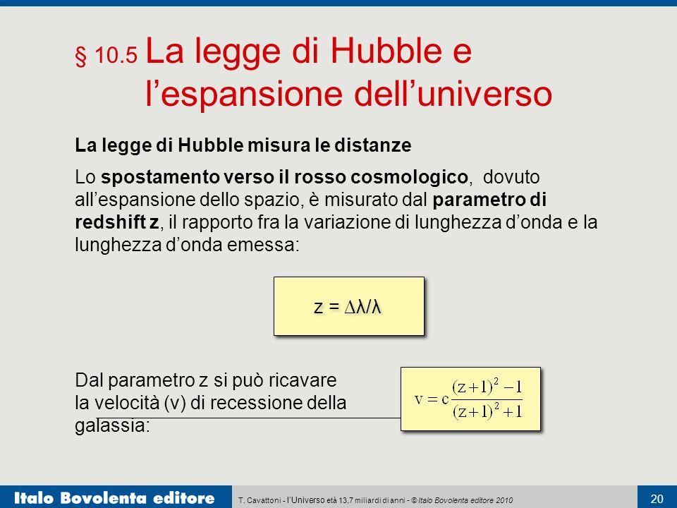 T. Cavattoni - lUniverso età 13,7 miliardi di anni - © Italo Bovolenta editore 2010 20 § 10.5 La legge di Hubble e lespansione delluniverso La legge d