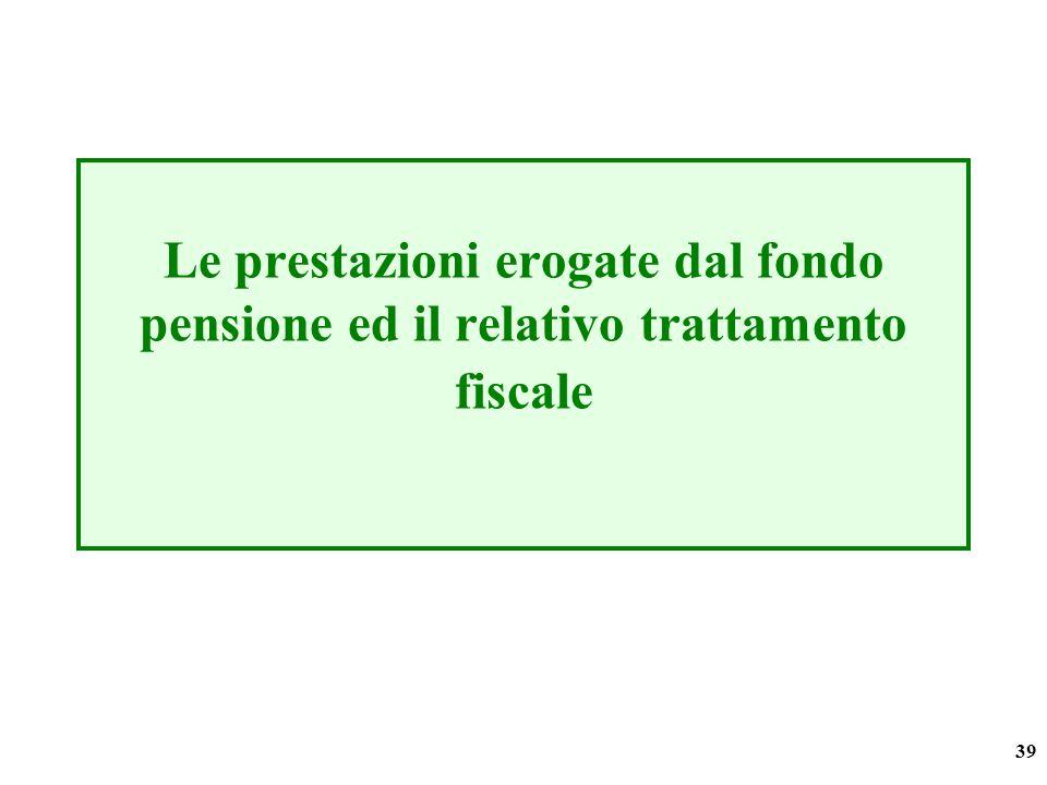 39 Le prestazioni erogate dal fondo pensione ed il relativo trattamento fiscale