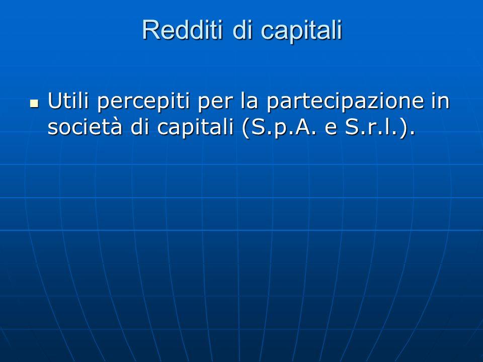 Redditi di capitali Utili percepiti per la partecipazione in società di capitali (S.p.A. e S.r.l.). Utili percepiti per la partecipazione in società d