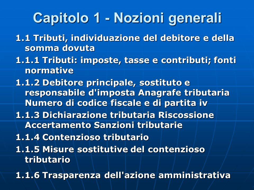 Capitolo 1 - Nozioni generali 1.1 Tributi, individuazione del debitore e della somma dovuta 1.1.1 Tributi: imposte, tasse e contributi; fonti normativ