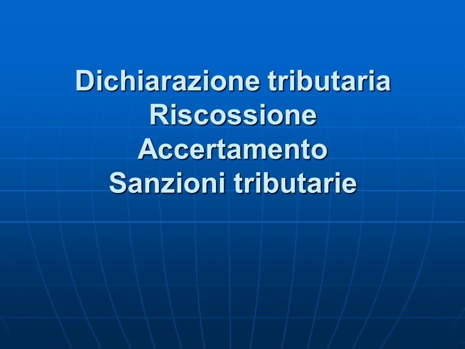 Dichiarazione tributaria Riscossione Accertamento Sanzioni tributarie