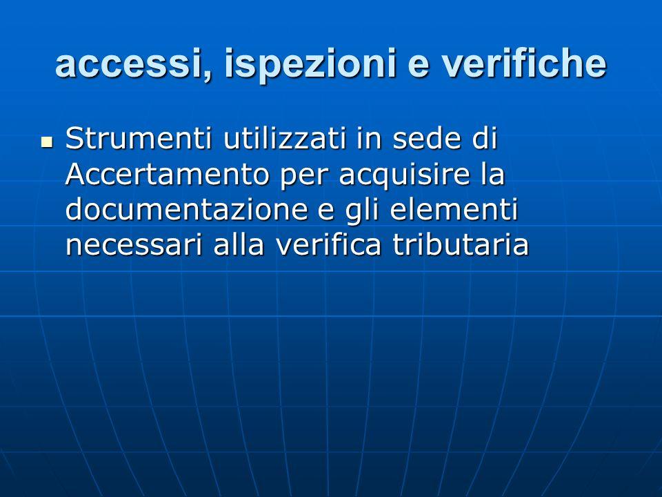 accessi, ispezioni e verifiche Strumenti utilizzati in sede di Accertamento per acquisire la documentazione e gli elementi necessari alla verifica tri