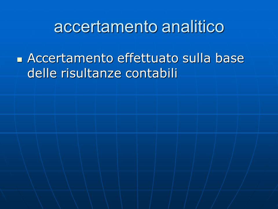 accertamento analitico Accertamento effettuato sulla base delle risultanze contabili Accertamento effettuato sulla base delle risultanze contabili