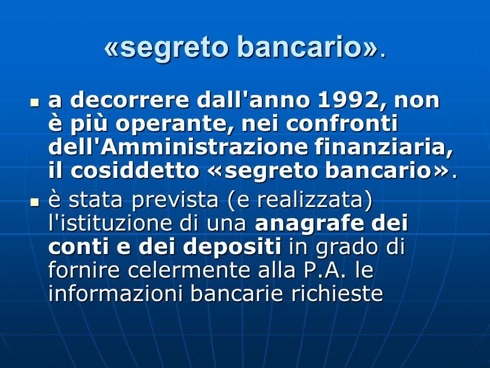 «segreto bancario». a decorrere dall'anno 1992, non è più operante, nei confronti dell'Amministrazione finanziaria, il cosiddetto «segreto bancario».