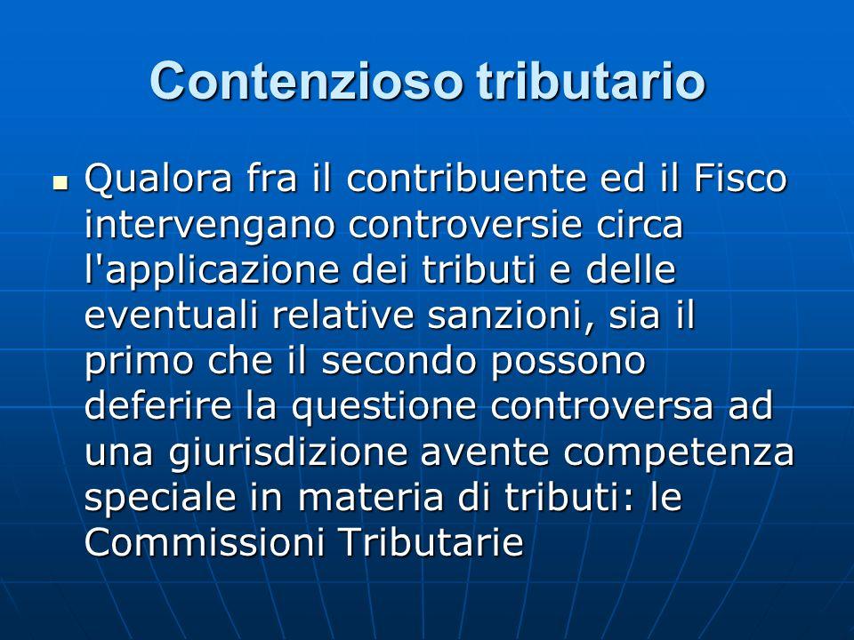Contenzioso tributario Qualora fra il contribuente ed il Fisco intervengano controversie circa l'applicazione dei tributi e delle eventuali relative s