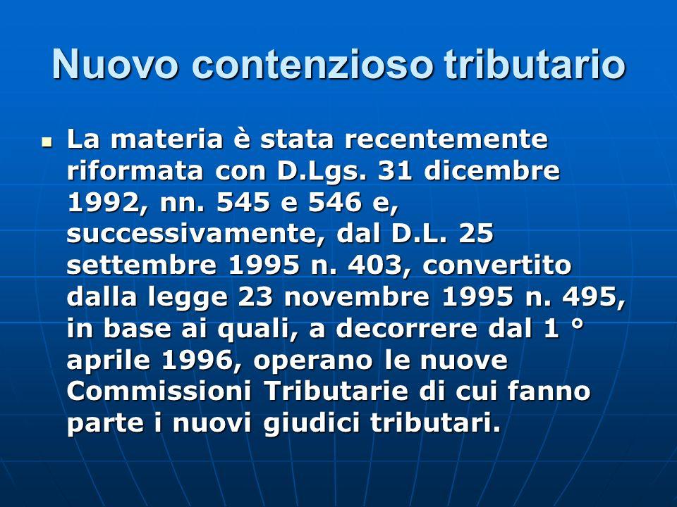 Nuovo contenzioso tributario La materia è stata recentemente riformata con D.Lgs. 31 dicembre 1992, nn. 545 e 546 e, successivamente, dal D.L. 25 sett