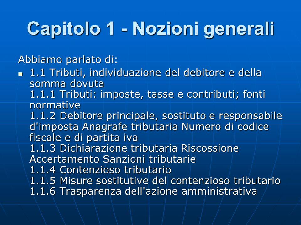 Capitolo 1 - Nozioni generali Abbiamo parlato di: 1.1 Tributi, individuazione del debitore e della somma dovuta 1.1.1 Tributi: imposte, tasse e contri