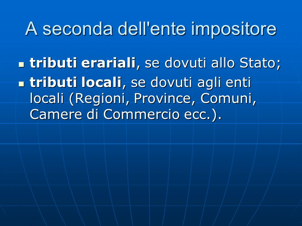 A seconda dell'ente impositore tributi erariali, se dovuti allo Stato; tributi erariali, se dovuti allo Stato; tributi locali, se dovuti agli enti loc