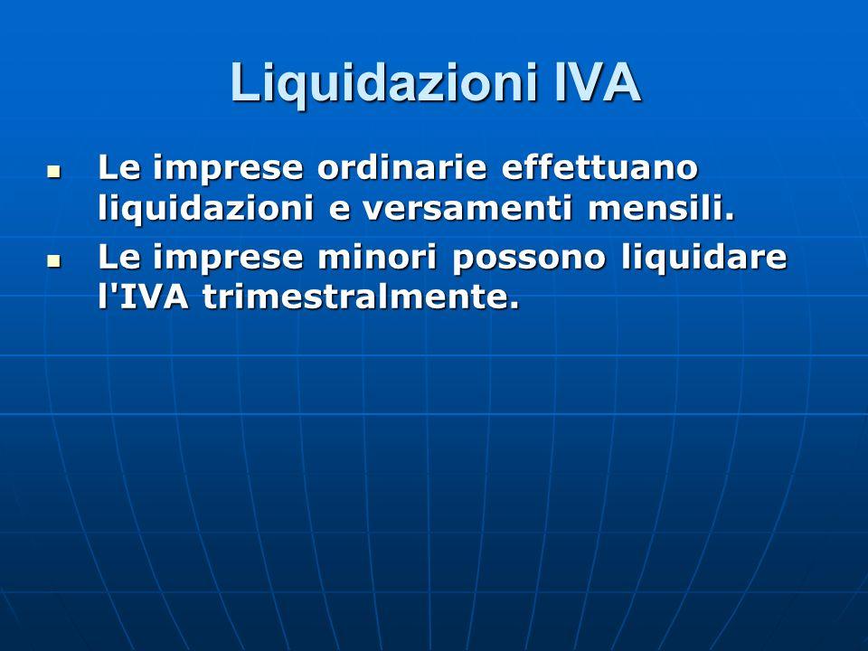 Liquidazioni IVA Le imprese ordinarie effettuano liquidazioni e versamenti mensili. Le imprese ordinarie effettuano liquidazioni e versamenti mensili.