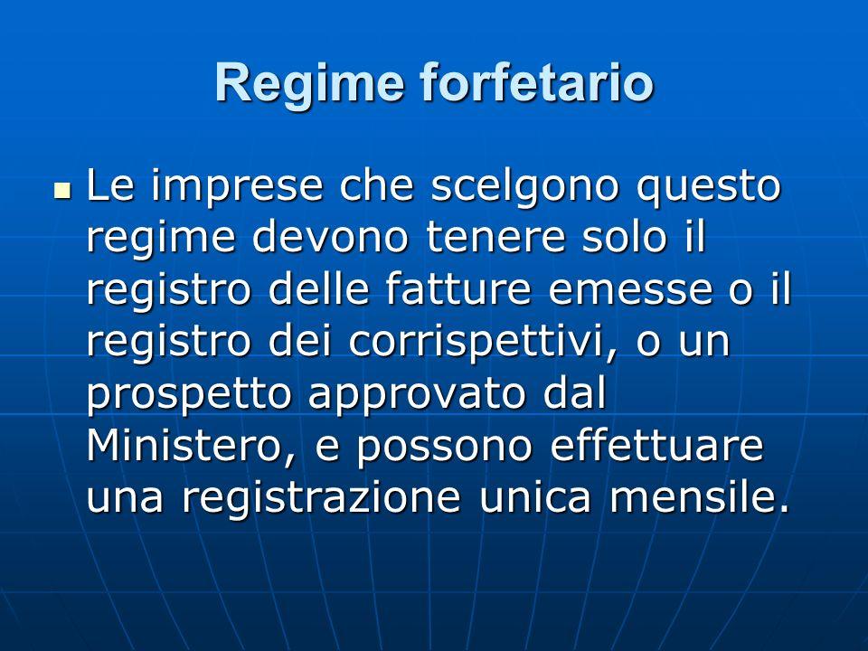 Regime forfetario Le imprese che scelgono questo regime devono tenere solo il registro delle fatture emesse o il registro dei corrispettivi, o un pros