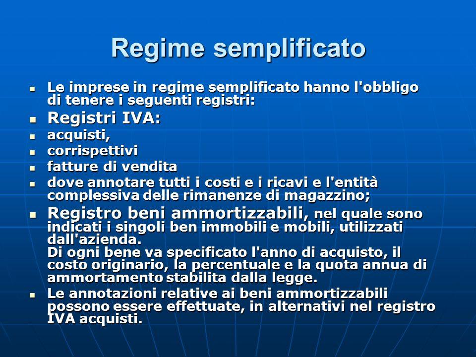 Regime semplificato Le imprese in regime semplificato hanno l'obbligo di tenere i seguenti registri: Le imprese in regime semplificato hanno l'obbligo