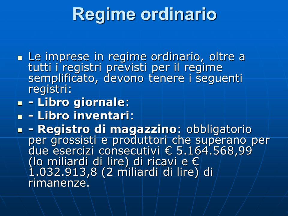 Regime ordinario Le imprese in regime ordinario, oltre a tutti i registri previsti per il regime semplificato, devono tenere i seguenti registri: Le i