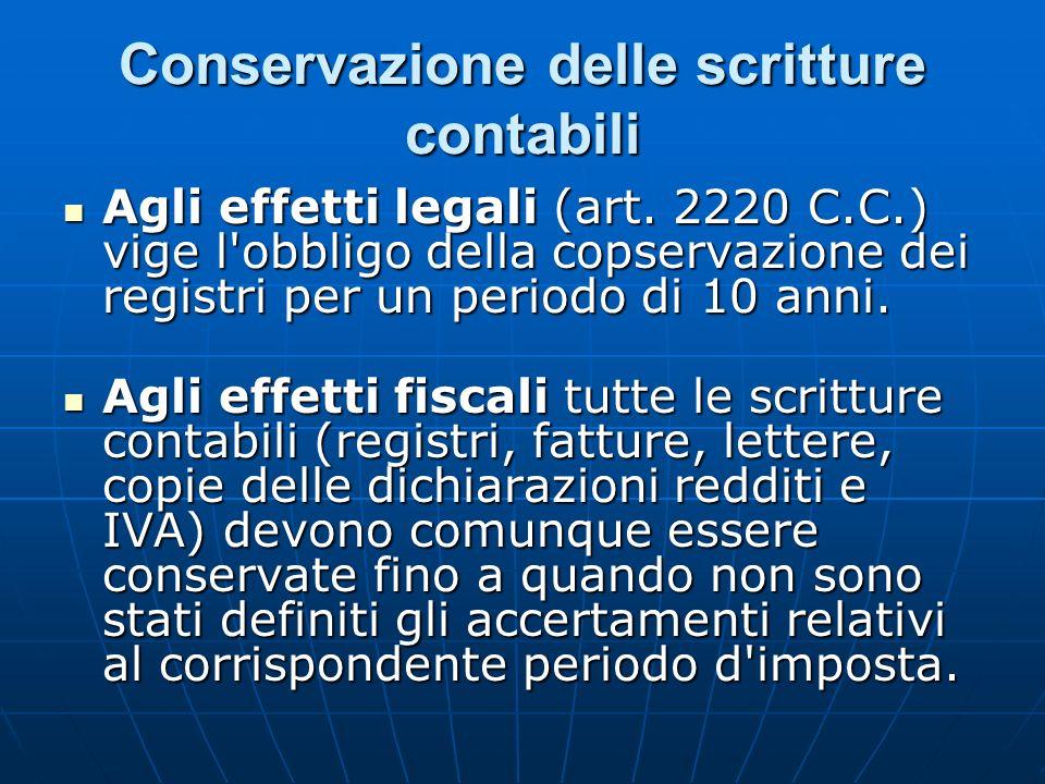Conservazione delle scritture contabili Agli effetti legali (art. 2220 C.C.) vige l'obbligo della copservazione dei registri per un periodo di 10 anni