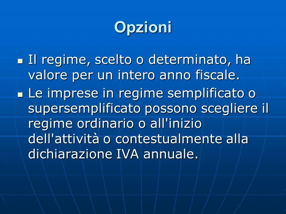 Opzioni Il regime, scelto o determinato, ha valore per un intero anno fiscale. Il regime, scelto o determinato, ha valore per un intero anno fiscale.