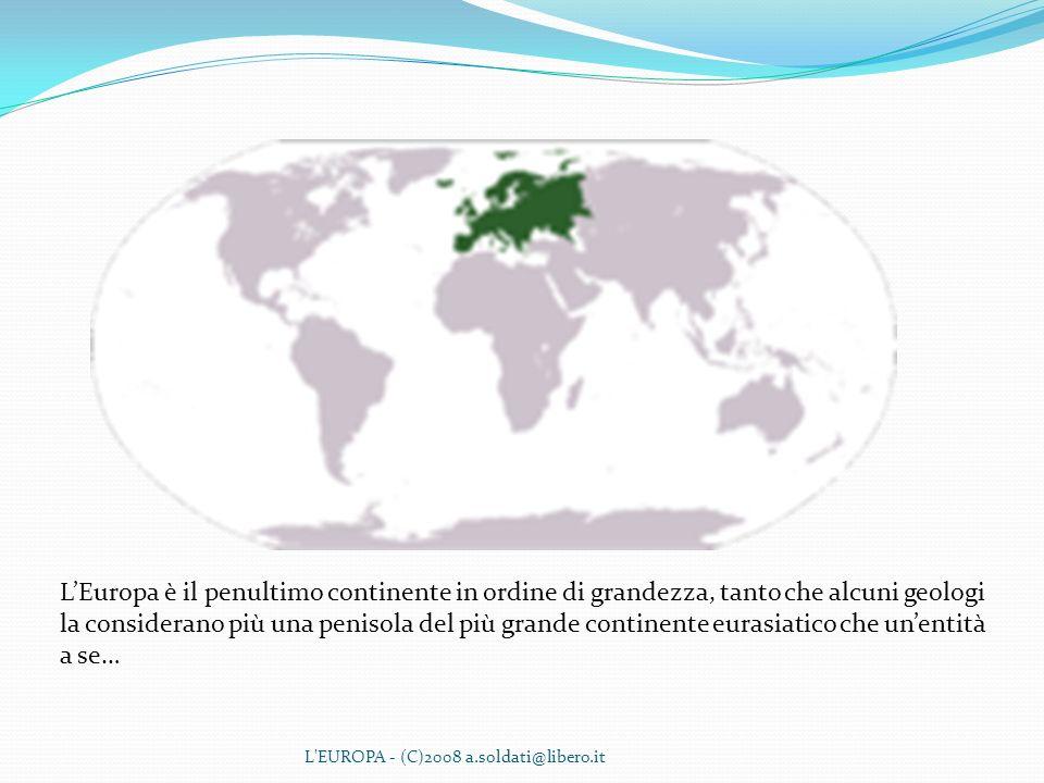 L'EUROPA - (C)2008 a.soldati@libero.it LEuropa è il penultimo continente in ordine di grandezza, tanto che alcuni geologi la considerano più una penis