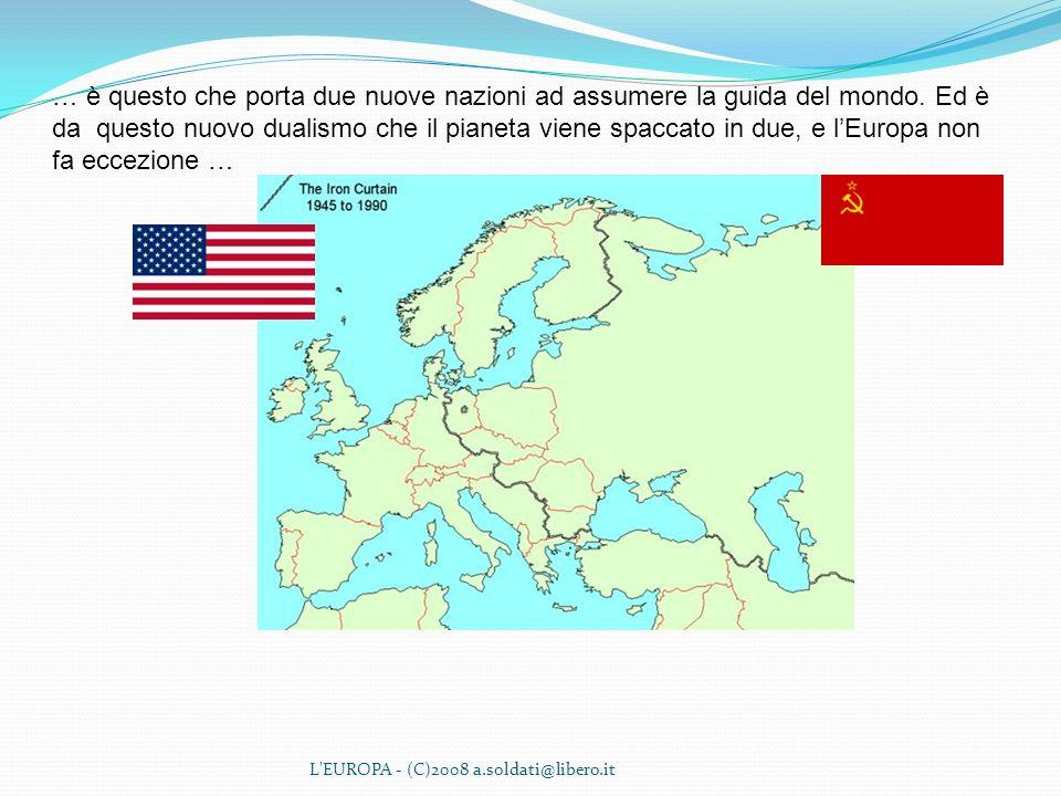 L'EUROPA - (C)2008 a.soldati@libero.it … è questo che porta due nuove nazioni ad assumere la guida del mondo. Ed è da questo nuovo dualismo che il pia
