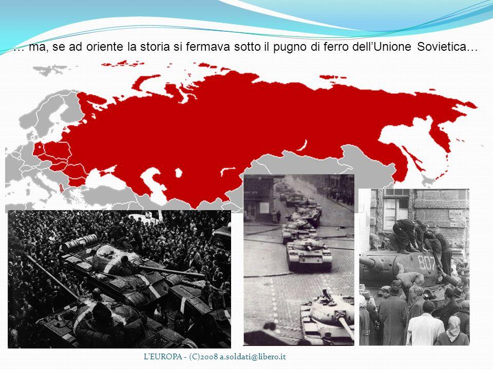 L'EUROPA - (C)2008 a.soldati@libero.it … ma, se ad oriente la storia si fermava sotto il pugno di ferro dellUnione Sovietica…