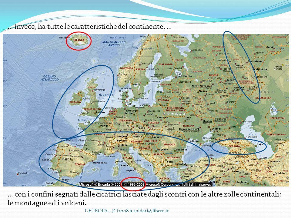 L'EUROPA - (C)2008 a.soldati@libero.it … invece, ha tutte le caratteristiche del continente, … … con i confini segnati dalle cicatrici lasciate dagli