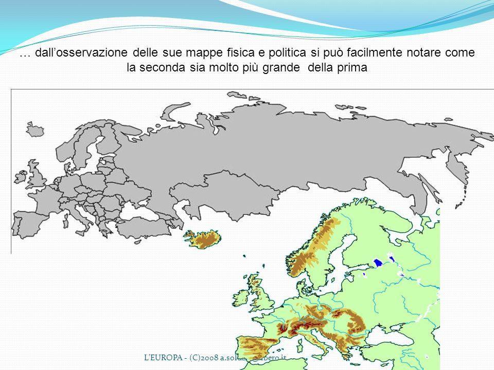 L'EUROPA - (C)2008 a.soldati@libero.it … dallosservazione delle sue mappe fisica e politica si può facilmente notare come la seconda sia molto più gra