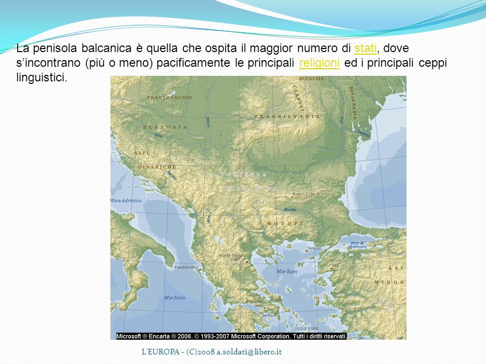 L'EUROPA - (C)2008 a.soldati@libero.it La penisola balcanica è quella che ospita il maggior numero di stati, dove sincontrano (più o meno) pacificamen
